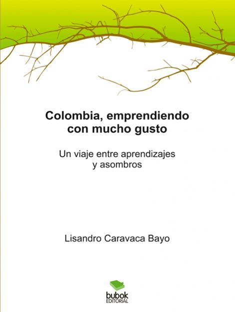 Colombia, emprendiendo con mucho gusto, un libro emocionante