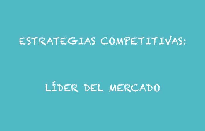 Estrategias competitivas de Philip Kotler: Líder del mercado