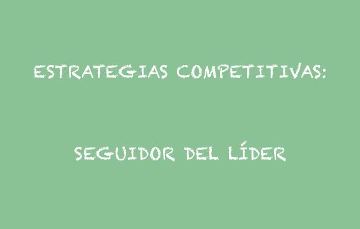 Estrategias competitivas de Philip Kotler: Seguidor del líder