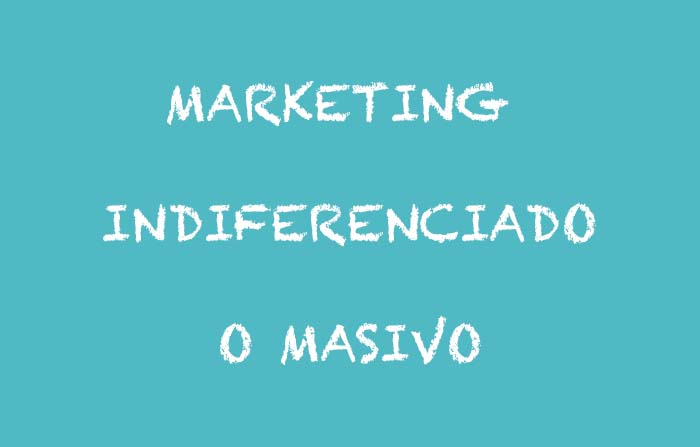 Estrategias de segmentación: marketing indiferenciado o masivo