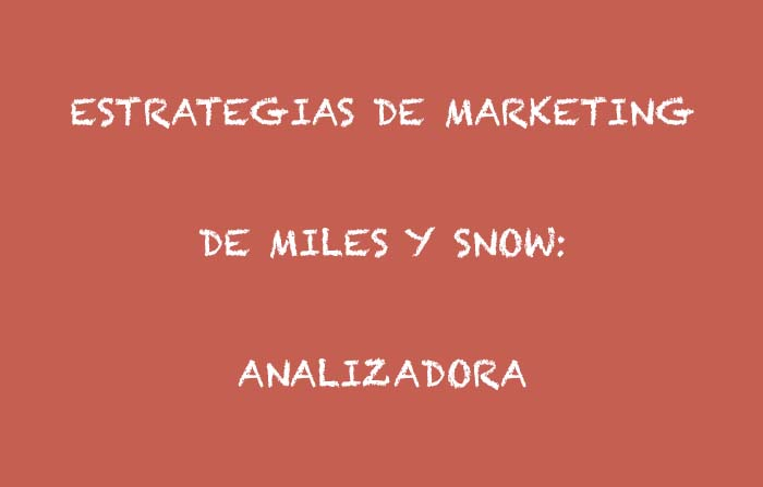 Estrategias de marketing de Raymond Miles y Charles Snow: Analizadora