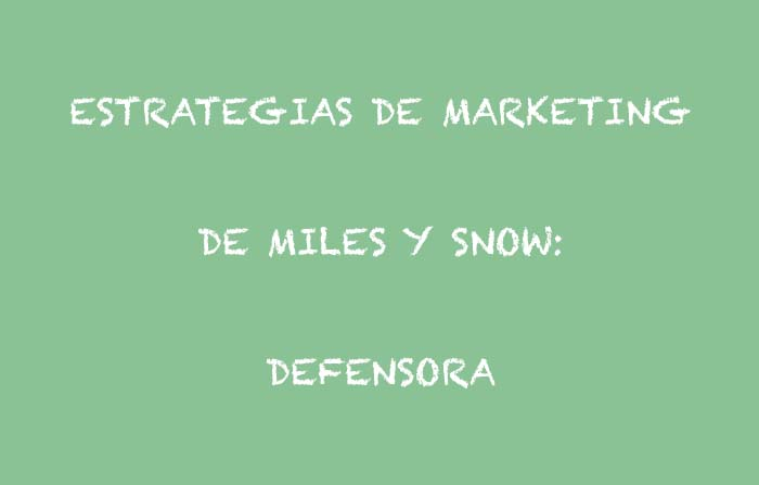 Estrategias de marketing de Raymond Miles y Charles Snow: Defensora