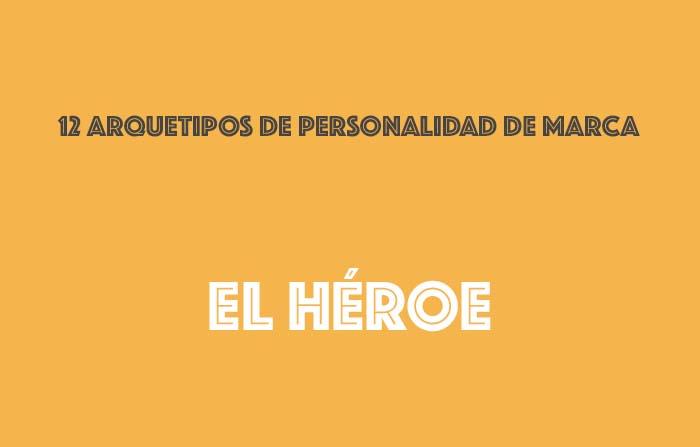 Los 12 arquetipos de la personalidad de marca: El héroe