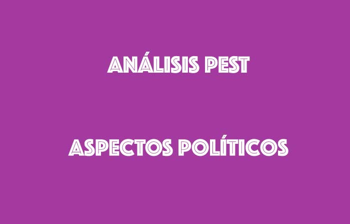 Aspectos políticos en la estrategia de marketing: análisis PESTEL