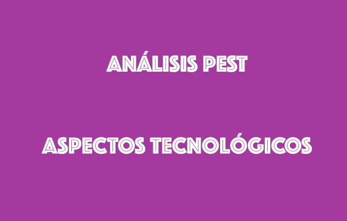 Aspectos tecnológicos en la estrategia de marketing: análisis PESTEL