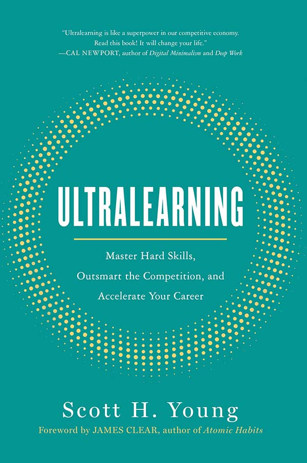 Ultralearning: Timeless Techniques for Mastering Hard Skills