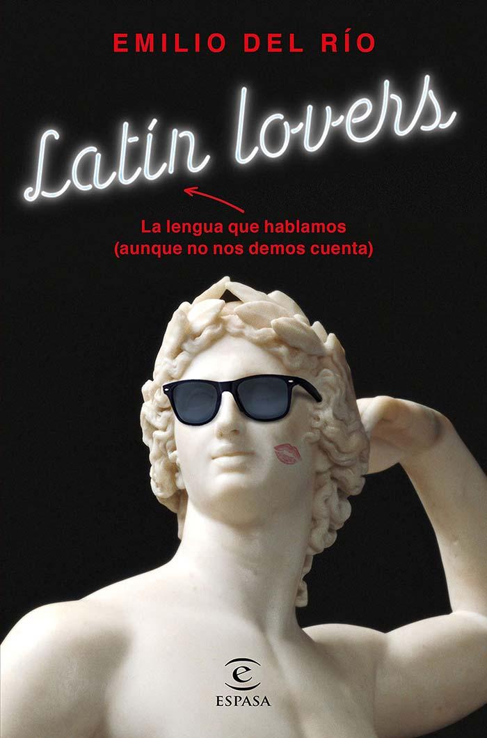 Latín lovers: La lengua que hablamos (aunque no nos demos cuenta)