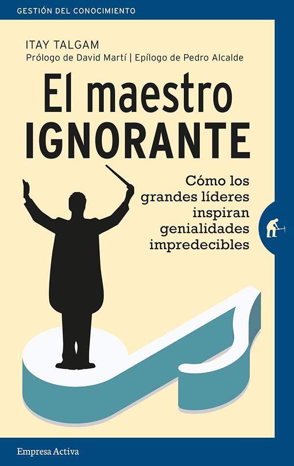 El maestro ignorante: cómo los grandes líderes inspiran genialidades