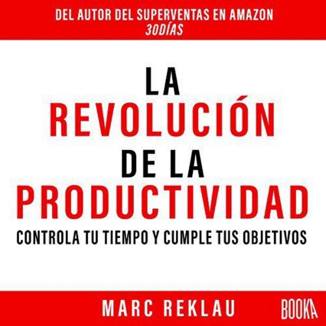 La revolución de la productividad: Controla tu tiempo y cumple objetivos